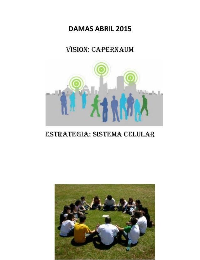DAMAS ABRIL 2015 VISION: CAPERNAUM ESTRATEGIA: SISTEMA CELULAR