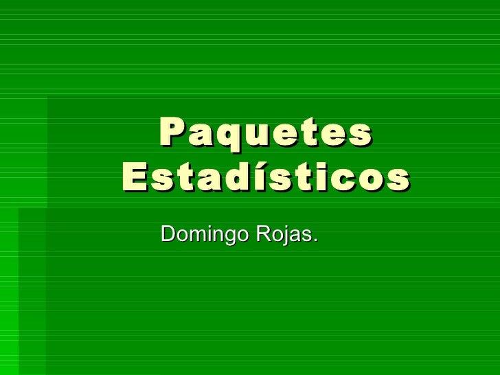 Paquetes Estadísticos Domingo Rojas.