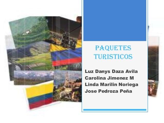 Paquetes turisticos Luz Danys Daza Avila Carolina Jimenez M Linda Marilin Noriega Jose Pedroza Peña