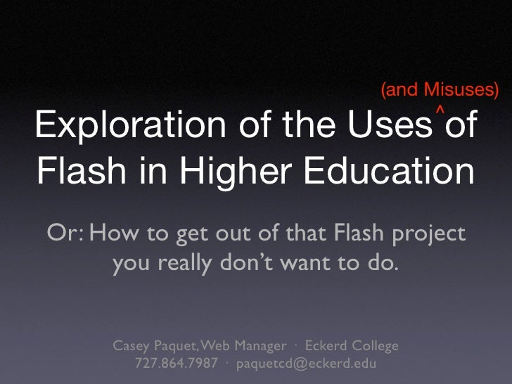 (and Misuses)                                                    ^ Exploration of the Uses of Flash in Higher Education Or...