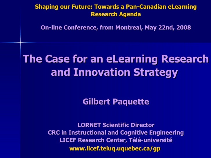 Shaping our Future: Towards a Pan-Canadian eLearning Research Agenda On-line Conference, from Montreal, May 22nd, 2008 The...