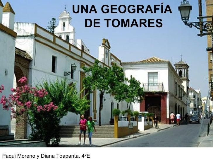 UNA GEOGRAFÍA                           DE TOMARESPaqui Moreno y Diana Toapanta. 4ºE