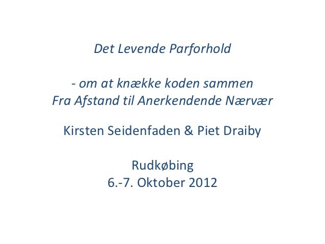 Det Levende Parforhold   - om at knække koden sammenFra Afstand til Anerkendende Nærvær Kirsten Seidenfaden & Piet Draiby ...