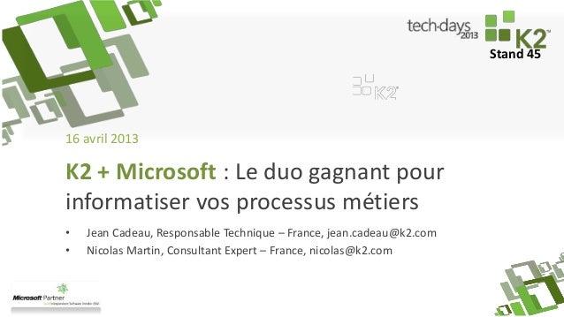 Stand 4516 avril 2013• Jean Cadeau, Responsable Technique – France, jean.cadeau@k2.com• Nicolas Martin, Consultant Expert ...
