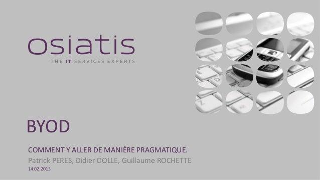BYODCOMMENT Y ALLER DE MANIÈRE PRAGMATIQUE.Patrick PERES, Didier DOLLE, Guillaume ROCHETTE14.02.2013