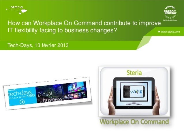 How can Workplace On Command contribute to improveIT flexibility facing to business changes?        www.steria.comTech-Da...