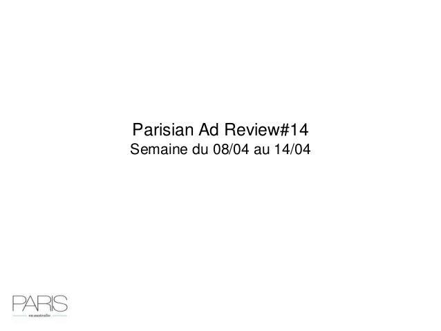 Parisian Ad Review#14Semaine du 08/04 au 14/04