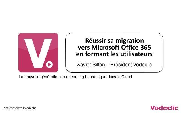 #mstechdays #vodeclic La nouvelle génération du e-learning bureautique dans le Cloud Réussir sa migration vers Microsoft O...