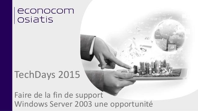 TechDays 2015 Faire de la fin de support Windows Server 2003 une opportunité