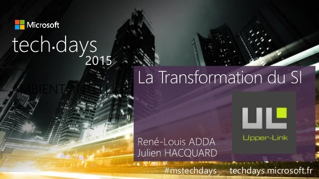 tech.days 2015#mstechdaysLA TRANSFORMATION DU SI AMBIENT INTELLIGENCE tech days• 2015 #mstechdays techdays.microsoft.fr