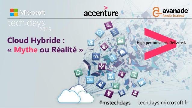 tech days• 2015 #mstechdays techdays.microsoft.fr Cloud Hybride : « Mythe ou Réalité »