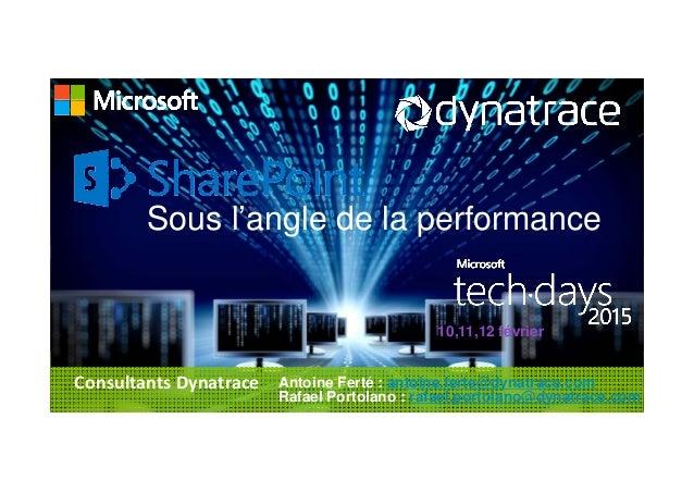 1 @Dynatrace Sous l'angle de la performance 10,11,12 février Antoine Ferté : antoine.ferte@dynatrace.com Rafael Portolano ...
