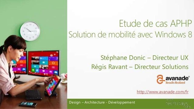 Etude de cas APHPSolution de mobilité avec Windows 8               Stéphane Donic – Directeur UX            Régis Ravant –...