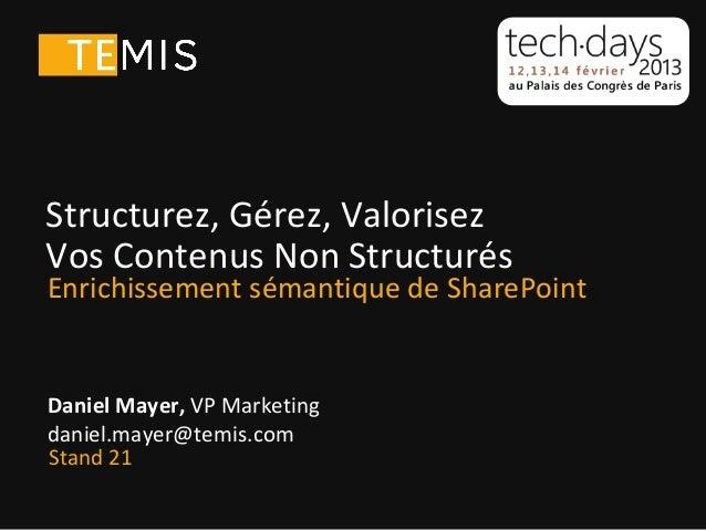 Daniel Mayer, VP Marketingdaniel.mayer@temis.comStructurez, Gérez, ValorisezVos Contenus Non StructurésEnrichissement séma...