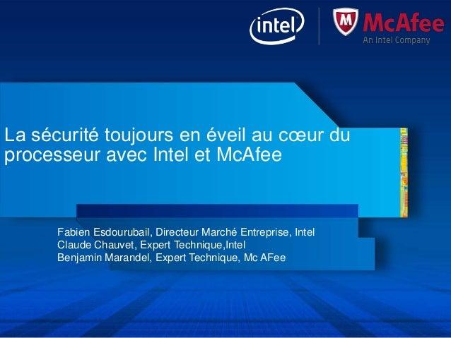 La sécurité toujours en éveil au cœur duprocesseur avec Intel et McAfee      Fabien Esdourubail, Directeur Marché Entrepri...