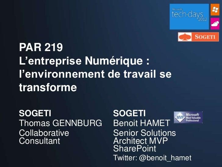 PAR 219L'entreprise Numérique :l'environnement de travail setransformeSOGETI            SOGETIThomas GENNBURG   Benoit HAM...