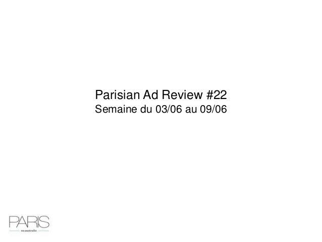 Parisian Ad Review #22Semaine du 03/06 au 09/06