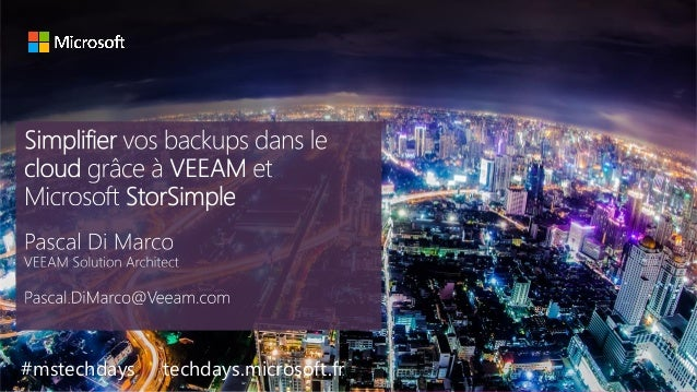 tech.days 2015#mstechdaysSimplifier vos backups dans le cloud grâce à VEEAM et Microsoft StorSimple #mstechdays techdays.m...