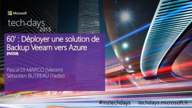 tech.days 2015#mstechdays60' chrono : Déployer une solution de Backup Veeam vers Azure tech days• 2015 #mstechdays techday...