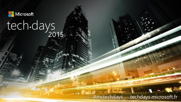 tech days• 2015 #mstechdays techdays.microsoft.fr