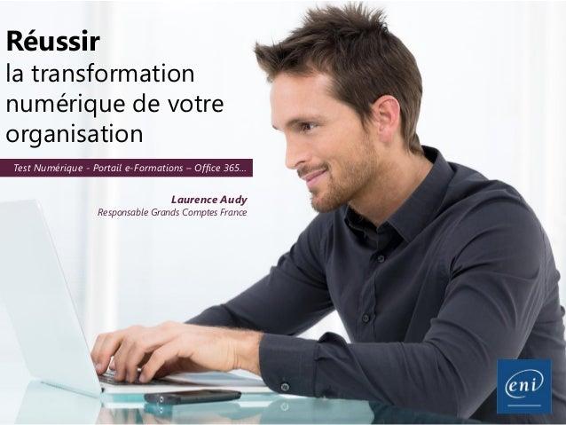 Réussir la transformation numérique de votre organisation Laurence Audy Responsable Grands Comptes France Test Numérique -...