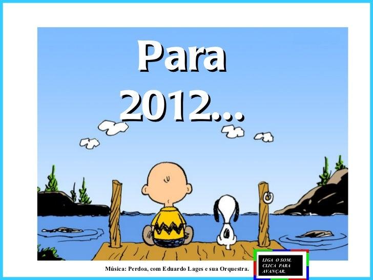 Para    2012...                                                     LIGA O SOM.                                           ...