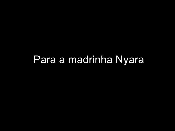 Para a madrinha Nyara