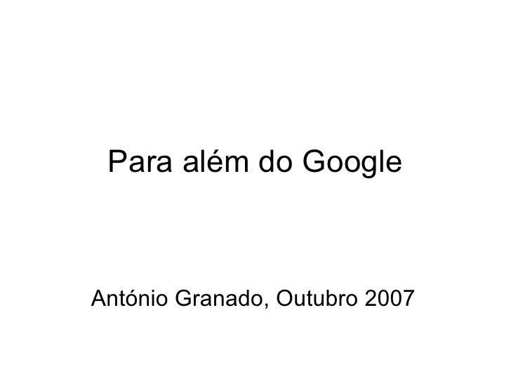 Para além do Google António Granado, Outubro 2007