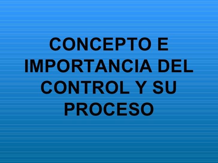 CONCEPTO E IMPORTANCIA DEL CONTROL Y SU PROCESO