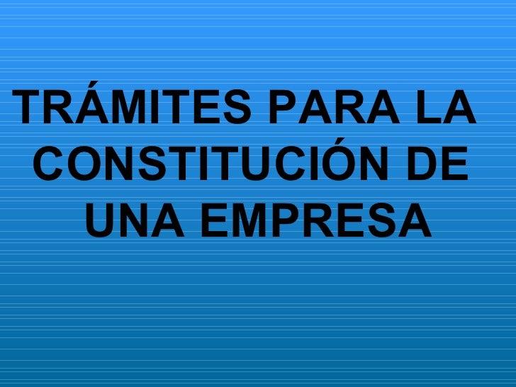 TRÁMITES PARA LA  CONSTITUCIÓN DE UNA EMPRESA