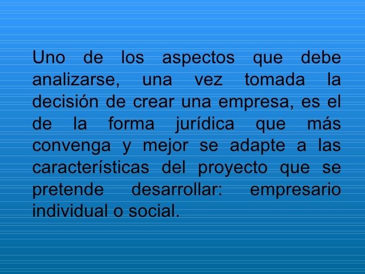 Uno de los aspectos que debe analizarse, una vez tomada la decisión de crear una empresa, es el de la forma jurídica que m...