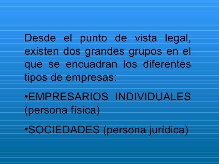 <ul><li>Desde el punto de vista legal, existen dos grandes grupos en el que se encuadran los diferentes tipos de empresas:...