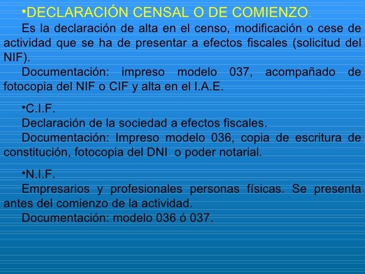 <ul><li>DECLARACIÓN CENSAL O DE COMIENZO . </li></ul><ul><li>Es la declaración de alta en el censo, modificación o cese de...