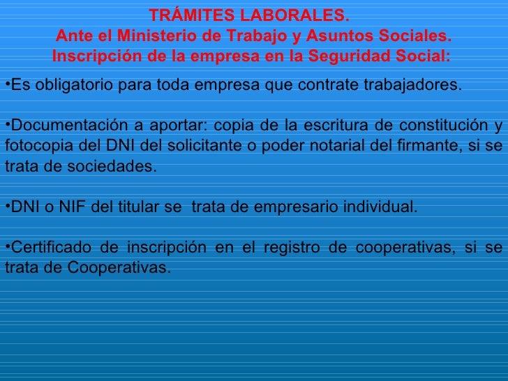 <ul><li>TRÁMITES LABORALES.  </li></ul><ul><li>Ante el Ministerio de Trabajo y Asuntos Sociales. </li></ul><ul><li>Inscrip...
