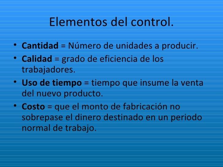 Elementos del control. <ul><li>Cantidad  = Número de unidades a producir. </li></ul><ul><li>Calidad  = grado de eficiencia...
