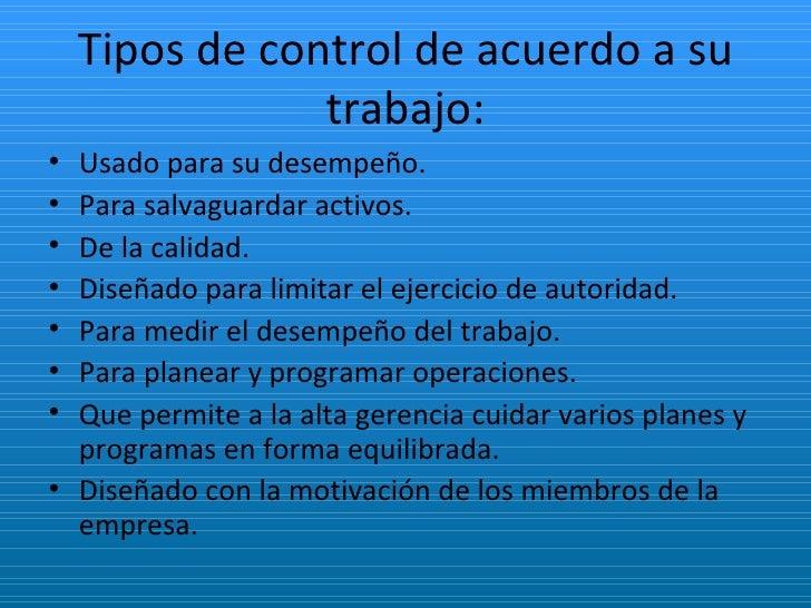 Tipos de control de acuerdo a su trabajo: <ul><li>Usado para su desempeño. </li></ul><ul><li>Para salvaguardar activos. </...