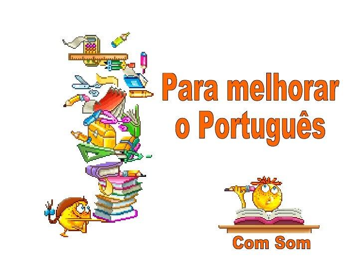 Para melhorar  o Português  Com Som