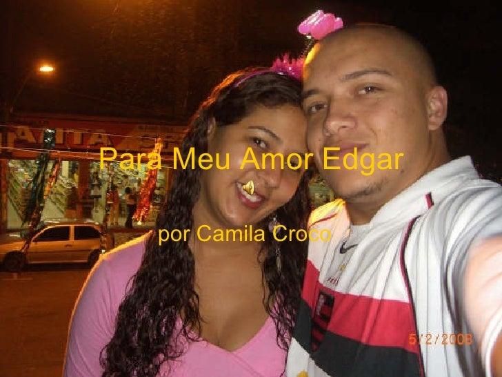 Para Meu Amor Edgar por Camila Croco