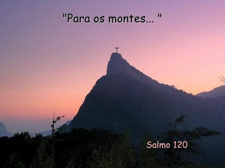 "Salmo 120 ""Para os montes... """