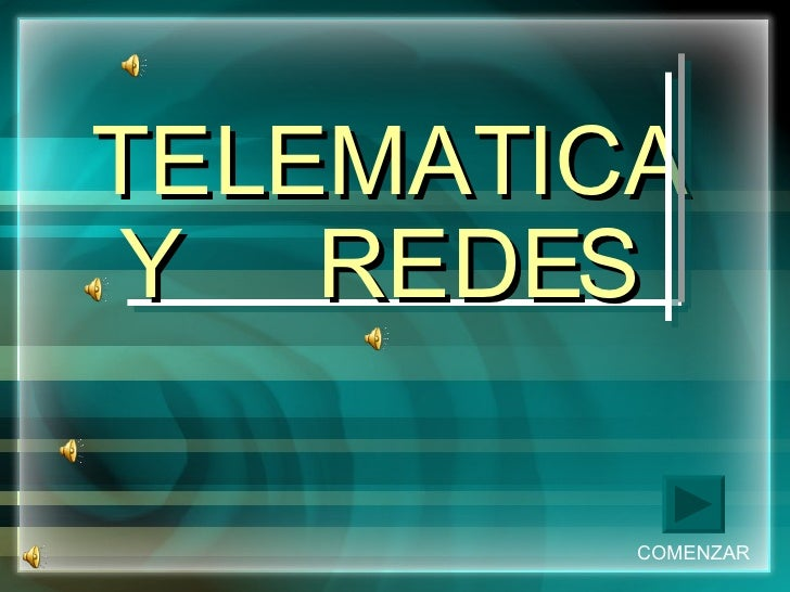 TELEMATICA Y  REDES   Por Mora CASTELLANOS Visel RIMOLO COMENZAR