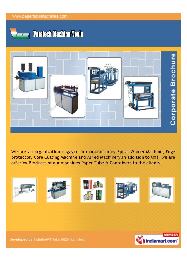 We are an organization engaged in manufacturing Spiral Winder Machine, Edgeprotector, Core Cutting Machine and Allied Mach...