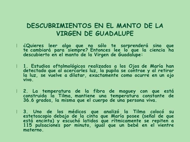 DESCUBRIMIENTOS EN EL MANTO DE LA VIRGEN DE GUADALUPE <ul><li>¿Quieres leer algo que no sólo te sorprenderá sino que teca...