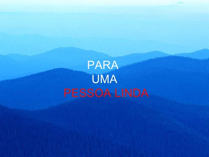 PARA  UMA  PESSOA LINDA
