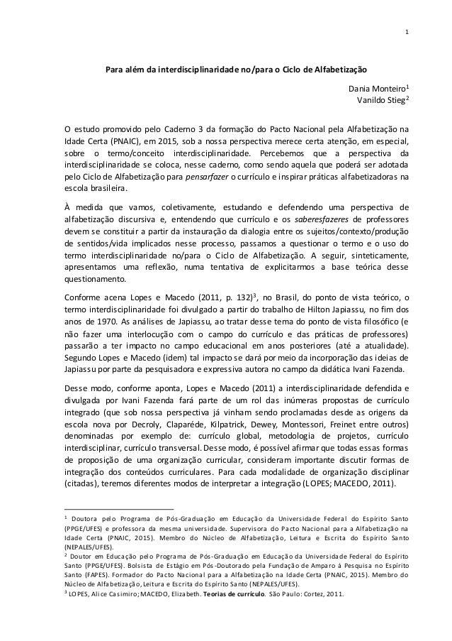 1 Para além da interdisciplinaridade no/para o Ciclo de Alfabetização Dania Monteiro1 Vanildo Stieg2 O estudo promovido pe...