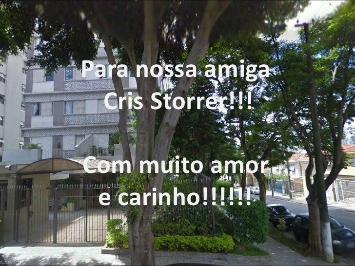 Para nossa amiga Cris Storrer!!!Com muito amor e carinho!!!!!!<br />