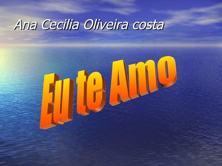 Ana Cecilia Oliveira costa Eu te Amo