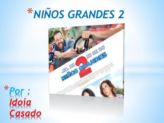 *NIÑOS GRANDES 2  *Por :  Idoia  Casado