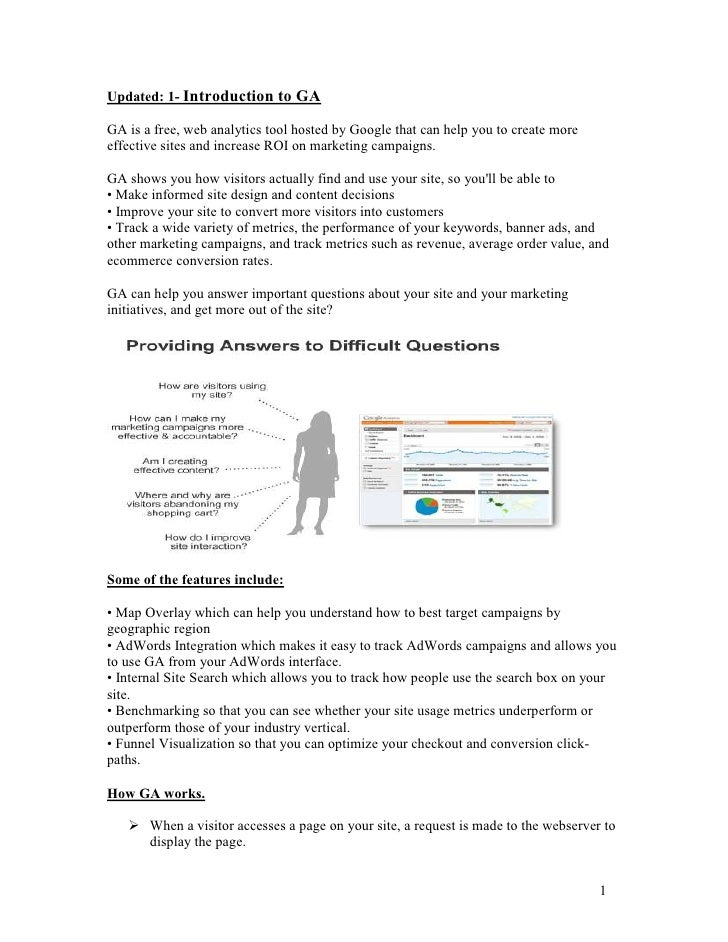 Updated: 1- Introduction to GA  GA is a free, web analytics tool hosted by Google that can help you to create more effecti...