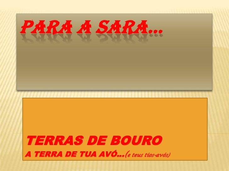 PARA A SARA…<br />TERRAS DE BOURO<br />A TERRA DE TUA AVÓ…(e teus tios-avós)<br />