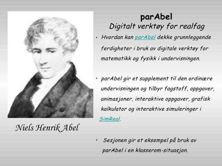 Niels Henrik Abel <ul><li>parAbel Digitalt verktøy for realfag </li></ul><ul><li>Hvordan kan  parAbel  dekke grunnleggende...